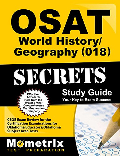 OSAT World History/Geography (018) Secrets Study Guide: CEOE Exam Review for the Certification Examinations for Oklahoma Educators / Oklahoma Subject Area Tests (Mometrix Secrets Study Guides)