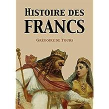Histoire des Francs (Version intégrale) (French Edition)