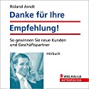 Danke für Ihre Empfehlung. So gewinnen Sie neue Kunden und Geschäftspartner Hörbuch von Roland Arndt Gesprochen von:  N.N.