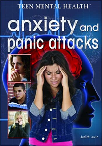 Anxiety and Panic Attacks (Teen Mental Health): Judith Levin