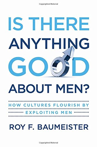 Is There Anything Good About Men?: How Cultures Flourish by Exploiting Men]()