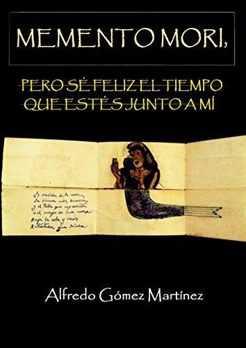 MEMENTO MORI, PERO SÉ FELIZ EL TIEMPO QUE ESTÉS JUNTO A MÍ (Spanish Edition
