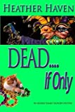 DEAD....If Only (Alvarez Family Murder Mysteries) (Volume 4)