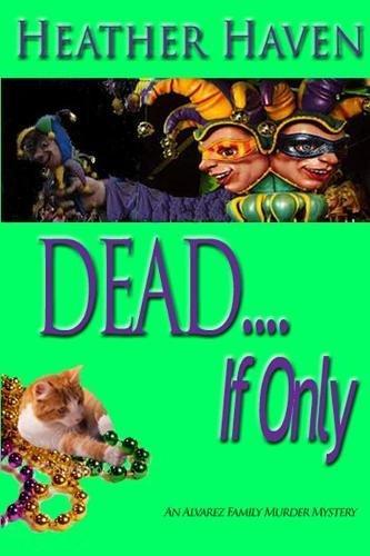 Download DEAD....If Only (Alvarez Family Murder Mysteries) (Volume 4) ebook