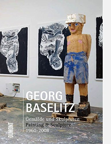 Georg Baselitz: Painting & Sculpture 1960-2008