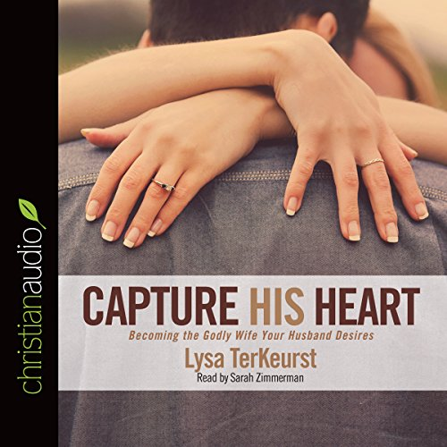 Capture His Heart: Becoming the Godly Wife Your Husband Desires Audiobook [Free Download by Trial] thumbnail