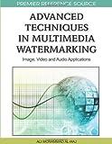 Advanced Techniques in Multimedia Watermarking, Ali Mohammad Al-Haj, 1615209034