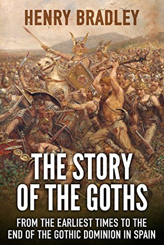 THE STORY OF THE GOTHS FROM THE EARLIEST TIMES TO THE END OF THE GOTHIC DOMINION IN SPAIN