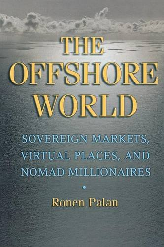 The Offshore World: Sovereign Markets, Virtual Places, and Nomad Millionaires