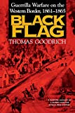 Black Flag: Guerrilla Warfare on the Western Border, 1861-1865: A Riveting Account of a Bloody Chapter in Civil War History