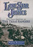 Lone Star Justice: The First Century of the Texas Rangers by Robert M. Utley front cover
