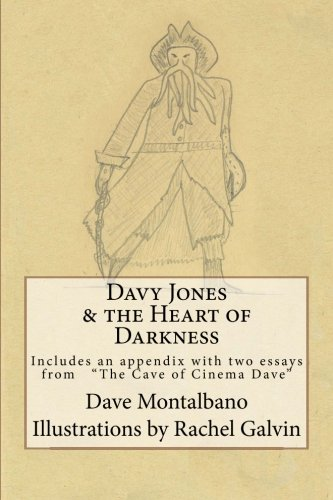 davy jones the heart of darkness includes an appendix essays davy jones the heart of darkness includes an appendix 2 essays from the cave of cinema dave dave montalbano rachel galvin 9780989513401 com