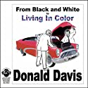 From Black and White to Living in Color Audiobook by Donald Davis Narrated by Donald Davis