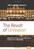 The Revolt of Unreason : Miguel de Unamuno and Antonio Caso on the Crisis of Modernity, Candelaria, Michael, 9042035501