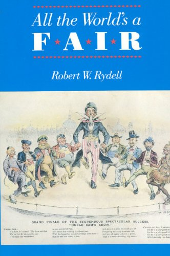 All the World's a Fair: Visions of Empire at American International Expositions, 1876-1916