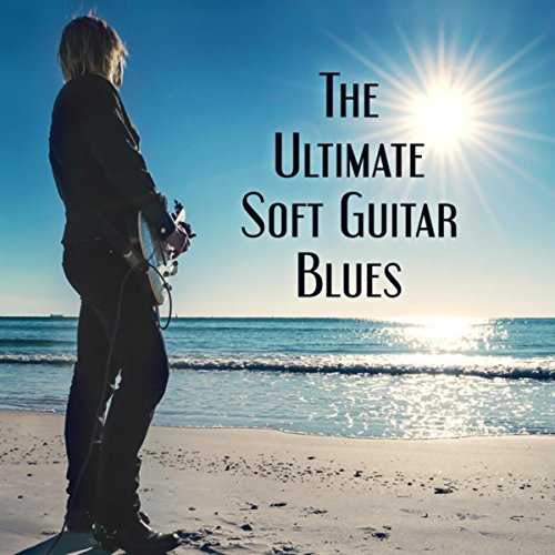 The Ultimate Soft Guitar Blues (Relax Tracks, Jam Rockin, Summertime Moods, Positively Chilled Acoustic, Walker Drinks Background) - Acoustic Guitar Jam