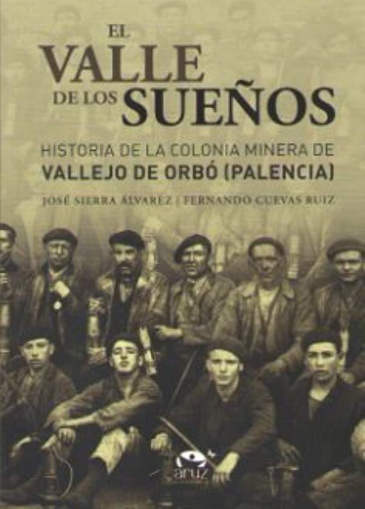 El valle de los sueños: Historia de la colonia minera de Vallejo de Orbó (Palencia)