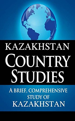KAZAKHSTAN Country Studies: A brief, comprehensive study of Kazakhstan