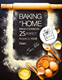 bread at home - Baking at home. Bread cookbook - 25 perfect recipes for your oven.