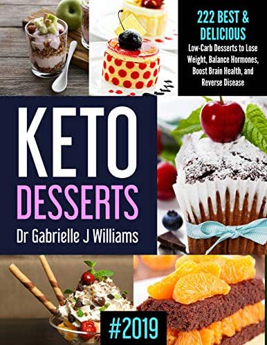 KETO DESSERTS #2019: 222   Best & Delicious Low-Carb Desserts to Lose Weight, Balance Hormones, Boost Brain Health, and Reverse Disease