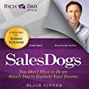 Rich Dad Advisors: Sales Dogs: You Don't Have to Be an Attack Dog to Explode Your Income Audiobook by Blair Singer Narrated by Blair Singer