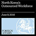 North Korea's Outsourced Workforce | Jonathan Corrado,Brian Moore