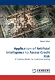 img - for Application of Artificial Intelligence to Assess Credit Risk: A Predictive Model For Credit Card Scoring book / textbook / text book