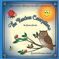 The Restless Caterpillar: Heavenly Allegories For Children