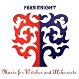 Music for Witches & Alchemists by Fern Knight (2006-11-21)