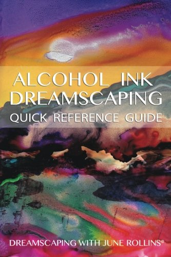 Alcohol Ink Dreamscaping Quick Reference Guide: Relaxing, intuitive art-making for all levels [June Rollins] (Tapa Blanda)