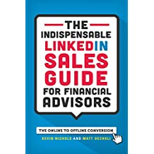 The Indispensable LinkedIn Sales Guide for Financial Advisors: Mastering the Online to Offline Conversion