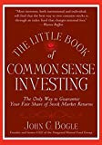 The Little Book of Common Sense Investing: The Only Way to Guarantee Your Fair Share of Stock Market Returns