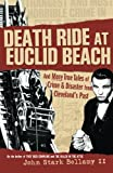 Death Ride at Euclid Beach: And More True Tales of Crime & Disaster from Cleveland's Past