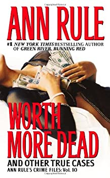 Worth More Dead: And Other True Cases (Ann Rule's Crime Files, Vol. 10) 074344874X Book Cover