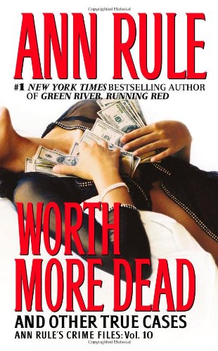 Worth More Dead: And Other True Cases (Ann Rule's Crime Files, Vol. 10) - Book #10 of the Crime Files