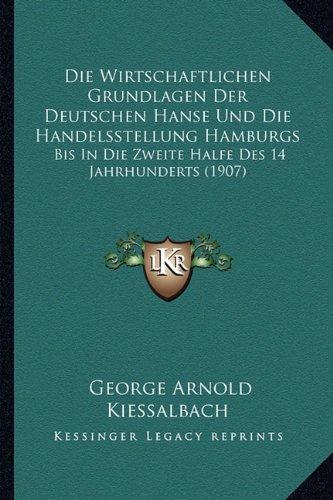 Die Wirtschaftlichen Grundlagen Der Deutschen Hanse Und Die Handelsstellung Hamburgs: Bis In Die Zweite Halfe Des 14 Jahrhunderts (1907) (German Edition) pdf epub