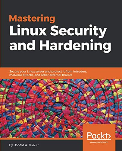 - Mastering Linux Security and Hardening: Secure your Linux server and protect it from intruders, malware attacks, and other external threats