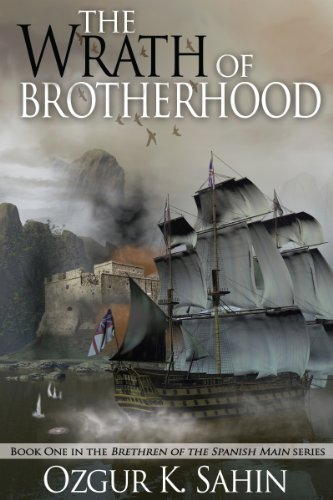 Book: The Wrath of Brotherhood (Brethren of the Spanish Main) by Ozgur K. Sahin