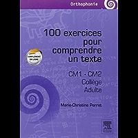 100 exercices pour comprendre un texte: CM 1, CM 2, collège, adultes (French Edition)