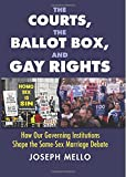 The Courts, the Ballot Box, and Gay Rights: How Our Governing Institutions Shape the Same-Sex Marriage Debate
