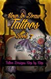 How to Draw Tattoos Book 7: Tattoo Designs Step by Step (A Drawing Guide for Tattoo Lovers) (Volume 7)