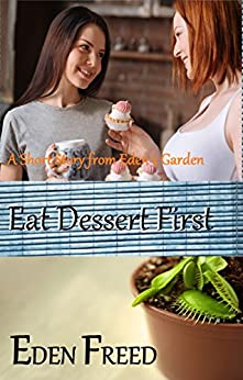 Eat Dessert First: A Short Story From Eden's Garden by [Freed, Eden]