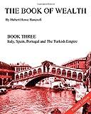 The Book of Wealth - Book Three: Popular Edition, Hubert Bancroft, 1477559450