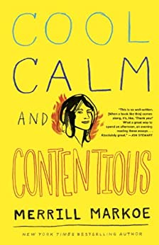 Cool, Calm & Contentious: Essays by [Markoe, Merrill]