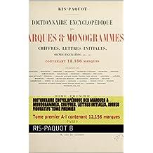 Dictionnaire encyclopédique des marques & monogrammes, chiffres, lettres initiales, signes figuratifs Tome premier: Tome premier A-I contenant 12,156 marques (French Edition)