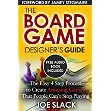 The Board Game Designer's Guide: The Easy 4 Step Process to Create Amazing Games That People Can't Stop Playing (English Edition)