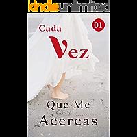 Cada Vez Que Me Acercas 1: La crisis que viene (Spanish Edition)