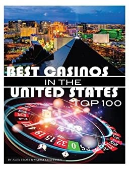 Best Casinos in the United States Top 100 eBook: Alex Trost, Vadim Kravetsky: Amazon.ca: Kindle ...