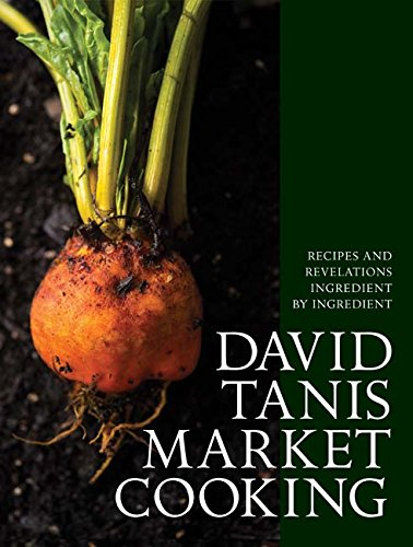 David Tanis Market Cooking: Recipes and Revelations, Ingredient by Ingredient by David Tanis