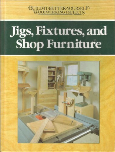 Jigs, Fixtures, and Shop Furniture (Build-It-Better-Woodworking Projects)